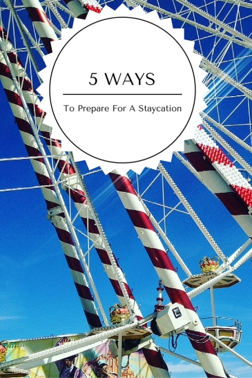 5 ways to prepare for a staycation this summer